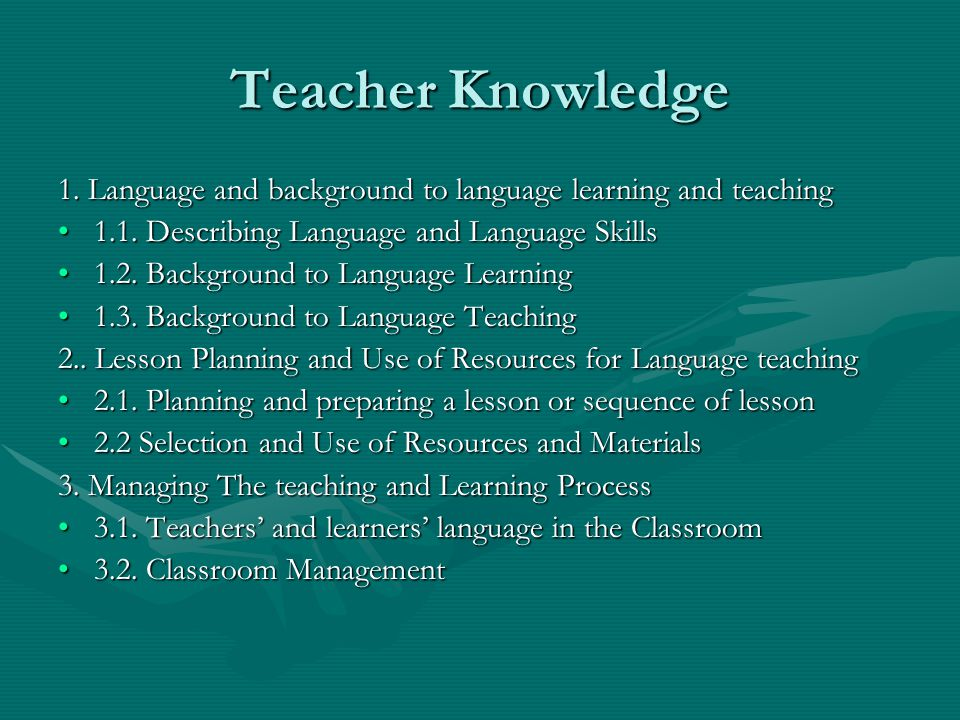 Teacher Knowledge 1. Language and background to language learning and teaching Describing Language and Language Skills.