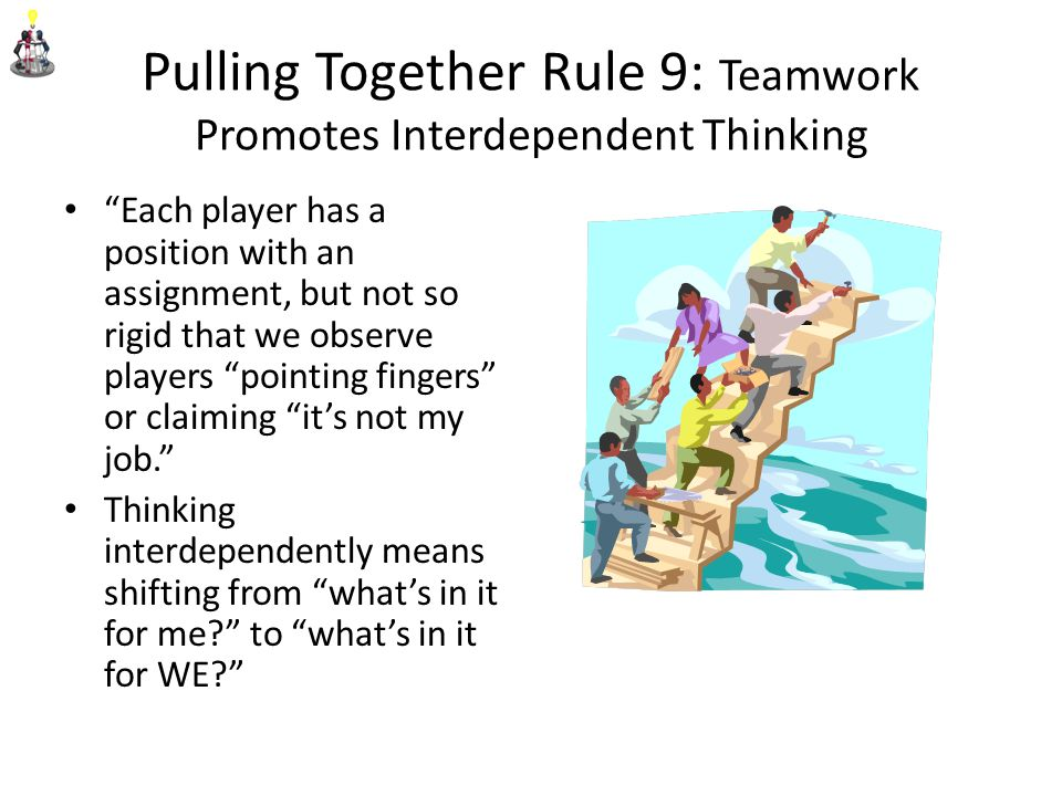 Pulling Together Rule 9: Teamwork Promotes Interdependent Thinking