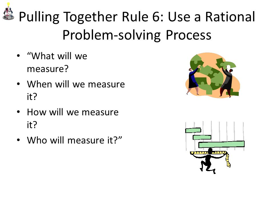 Pulling Together Rule 6: Use a Rational Problem-solving Process