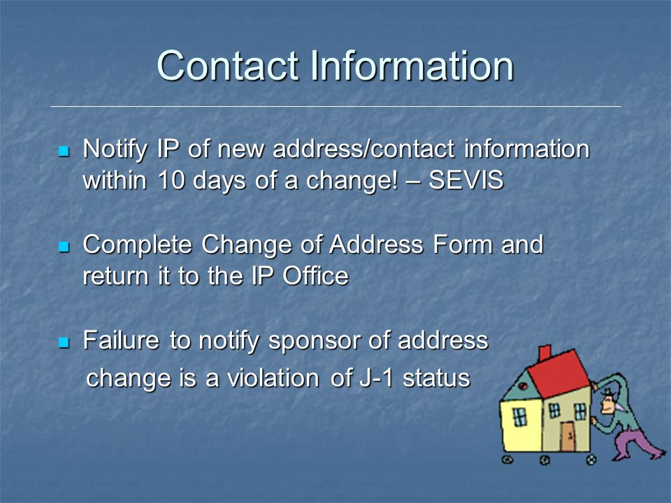 Contact Information Notify IP of new address/contact information within 10 days of a change! – SEVIS.