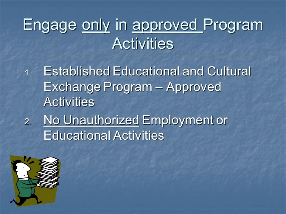 Engage only in approved Program Activities
