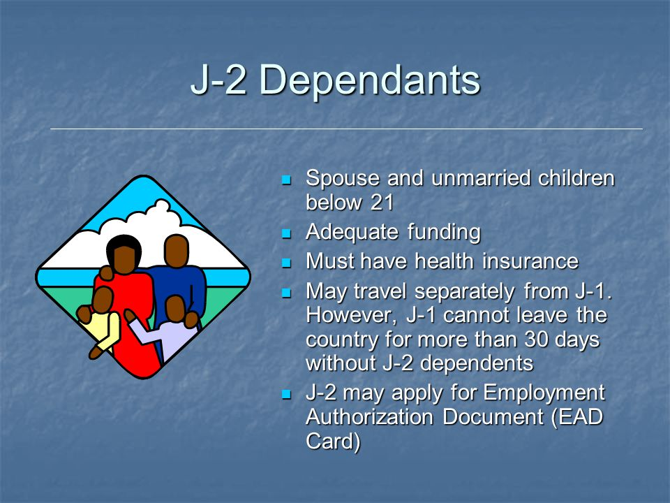 J-2 Dependants Spouse and unmarried children below 21 Adequate funding