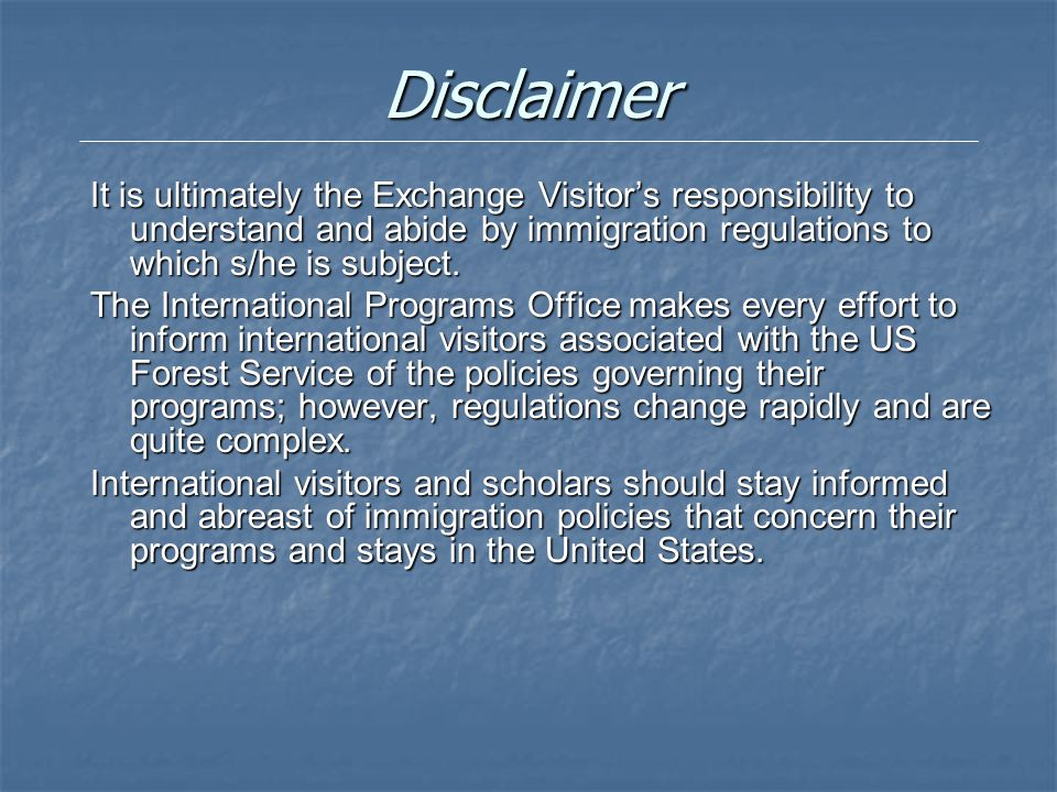 Disclaimer It is ultimately the Exchange Visitor's responsibility to understand and abide by immigration regulations to which s/he is subject.