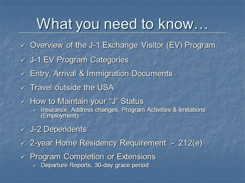 What you need to know… Overview of the J-1 Exchange Visitor (EV) Program. J-1 EV Program Categories.