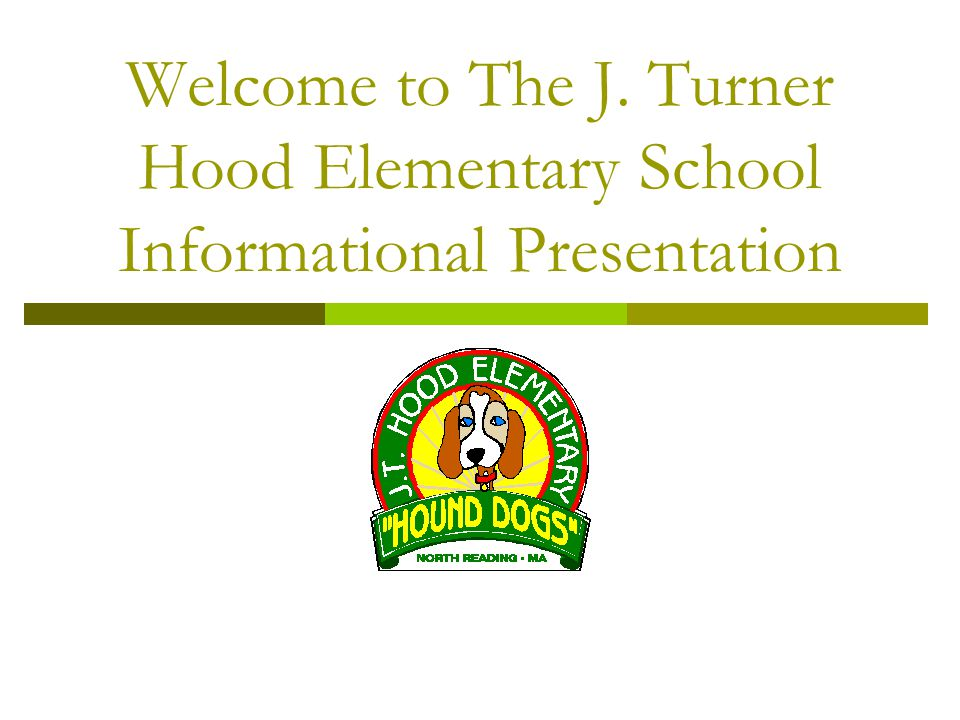 Welcome to The J. Turner Hood Elementary School Informational Presentation