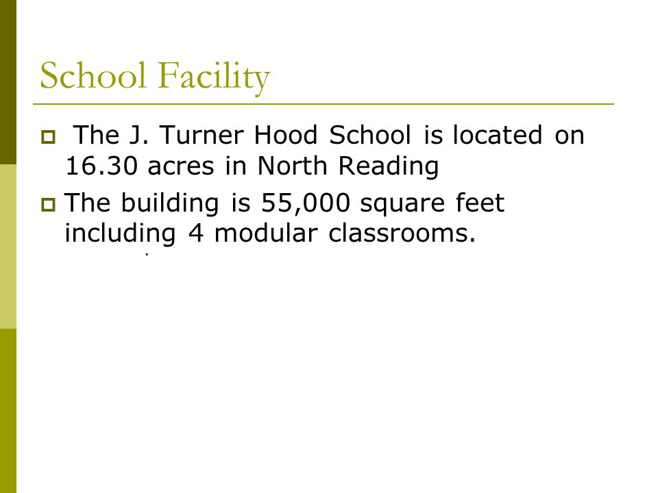 School Facility The J. Turner Hood School is located on 16.30 acres in North Reading.