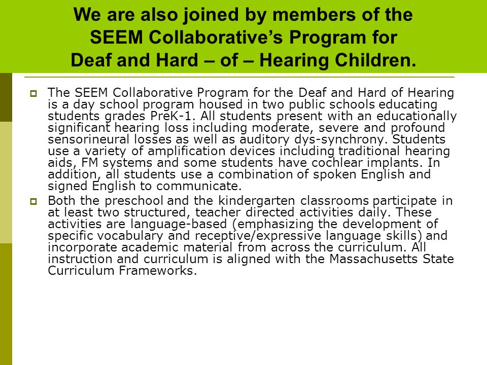 We are also joined by members of the SEEM Collaborative's Program for Deaf and Hard – of – Hearing Children.