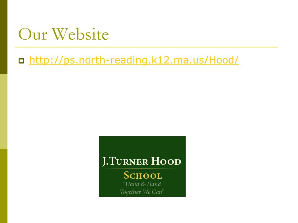 Our Website http://ps.north-reading.k12.ma.us/Hood/