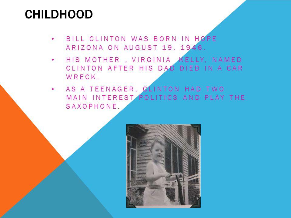 Childhood Bill Clinton was born in Hope Arizona on August 19, 1946.