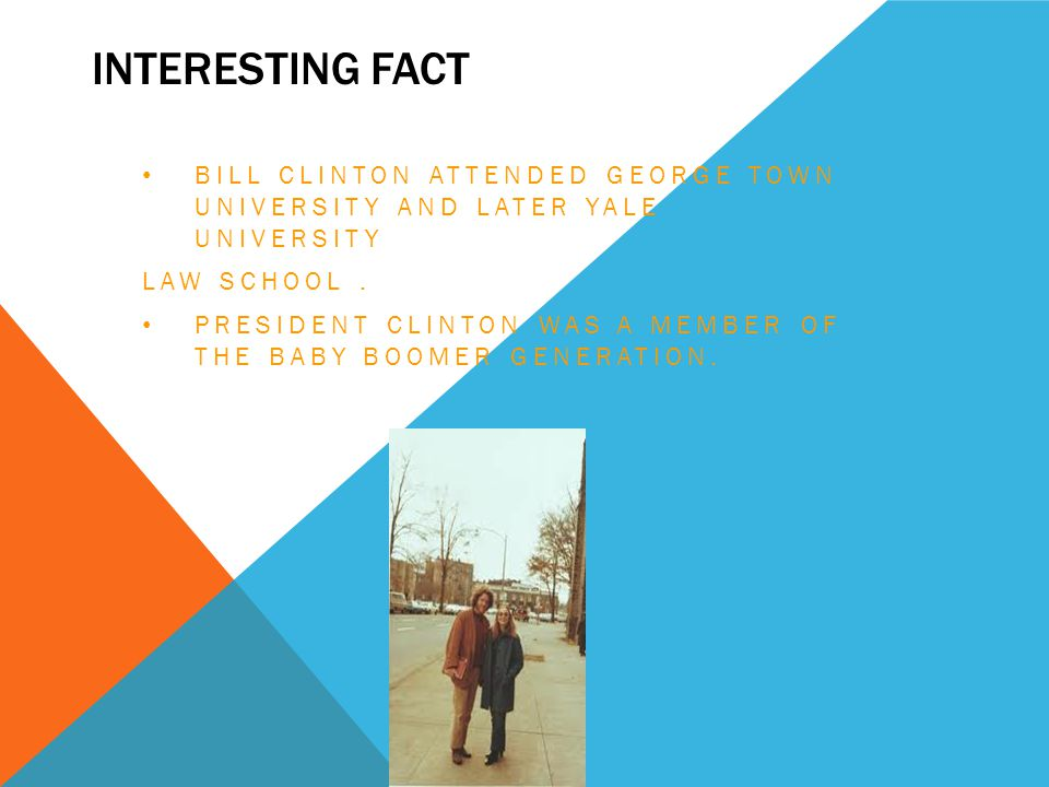 Interesting fact Bill Clinton attended George town university and later Yale University. Law school .