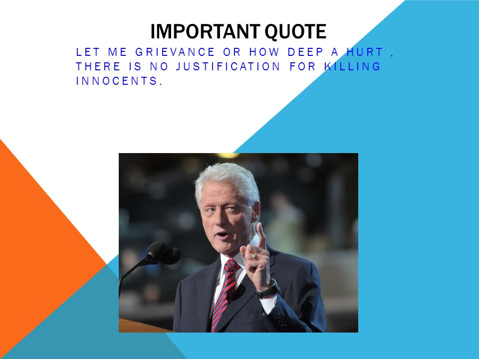 Important Quote LET ME GRIEVANCE OR HOW DEEP A HURT , THERE IS NO JUSTIFICATION FOR KILLING INNOCENTS.