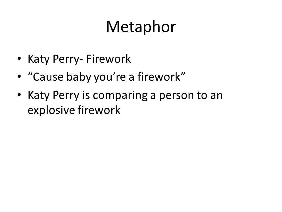 Metaphor Katy Perry- Firework Cause baby you're a firework