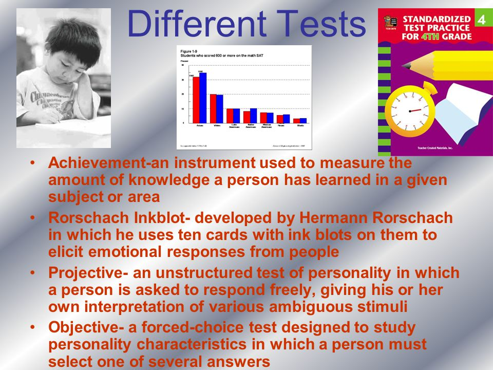 Different Tests Achievement-an instrument used to measure the amount of knowledge a person has learned in a given subject or area.
