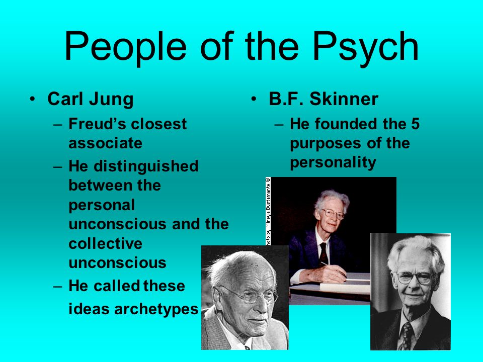 People of the Psych Carl Jung B.F. Skinner Freud's closest associate