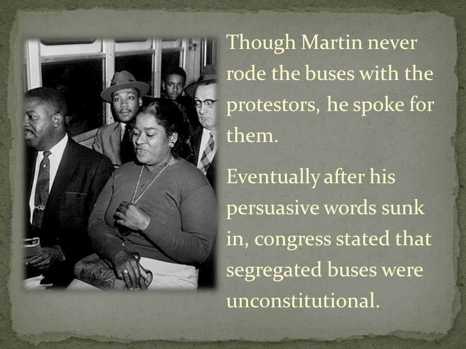 Though Martin never rode the buses with the protestors, he spoke for them.