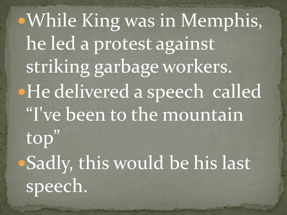 While King was in Memphis, he led a protest against striking garbage workers.