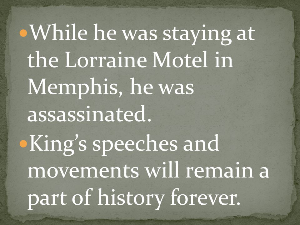 While he was staying at the Lorraine Motel in Memphis, he was assassinated.
