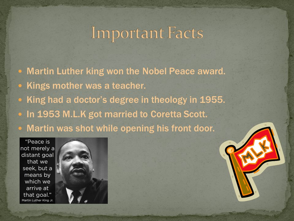 Important Facts Martin Luther king won the Nobel Peace award.