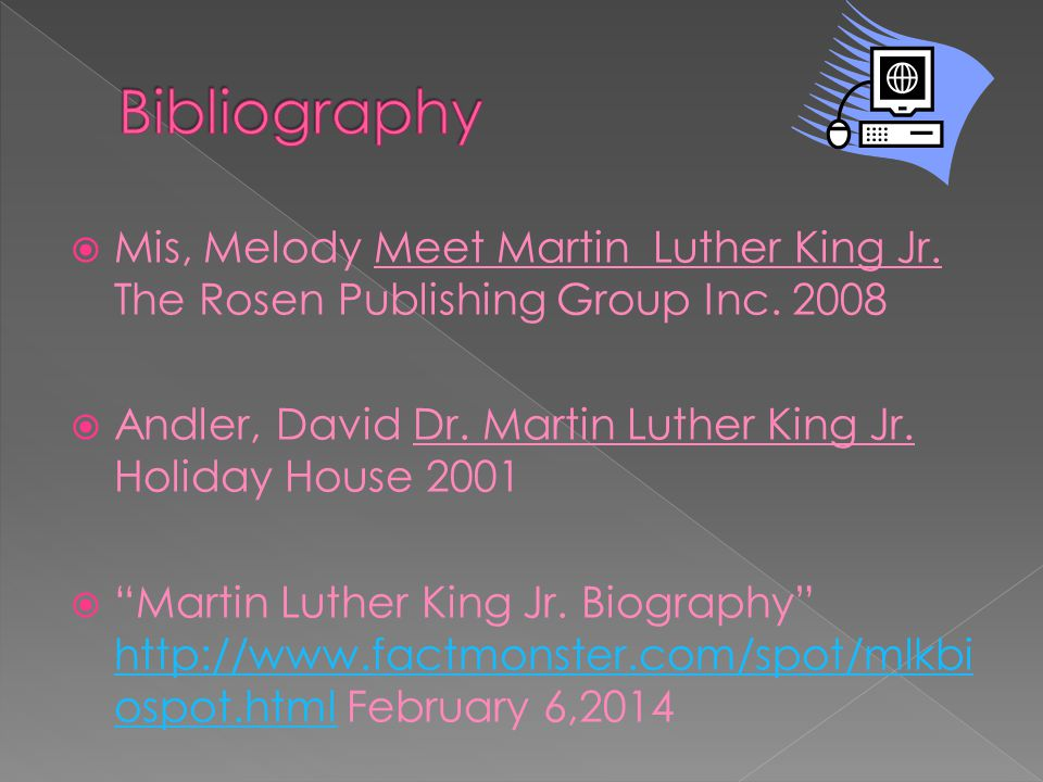 Bibliography Mis, Melody Meet Martin Luther King Jr. The Rosen Publishing Group Inc. 2008.