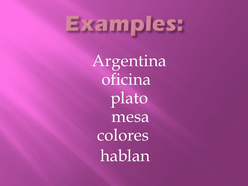 Examples: Argentina oficina plato mesa colores hablan