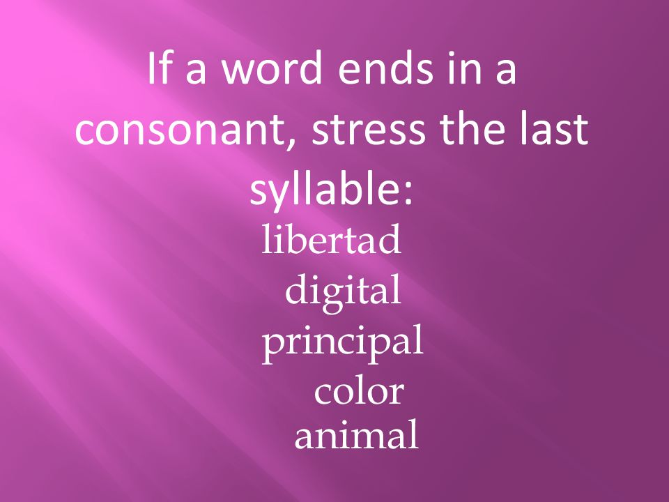 If a word ends in a consonant, stress the last syllable: