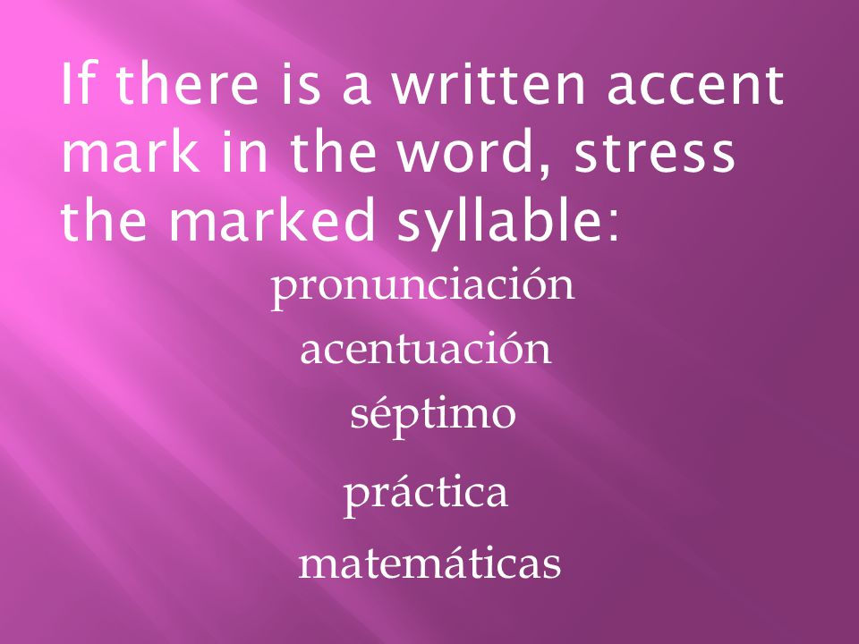 If there is a written accent mark in the word, stress the marked syllable: