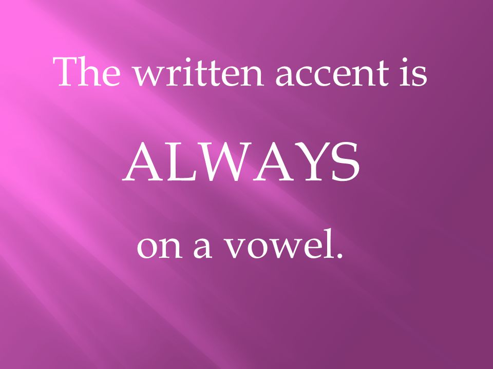 The written accent is ALWAYS on a vowel.