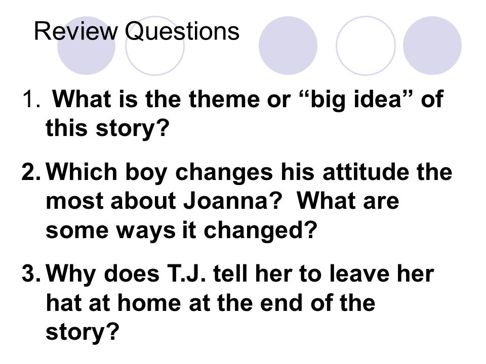 Review Questions What is the theme or big idea of this story
