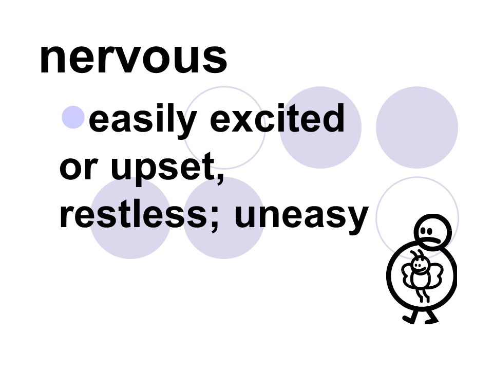 easily excited or upset, restless; uneasy