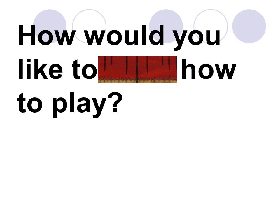 How would you like to learn how to play
