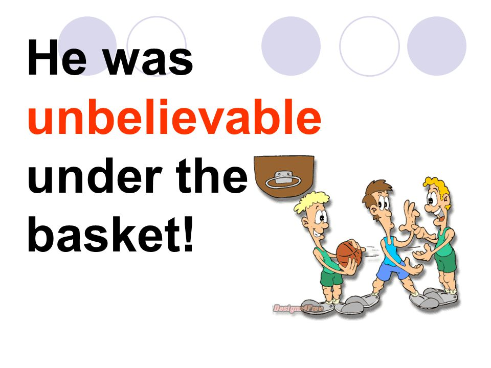 He was unbelievable under the basket!
