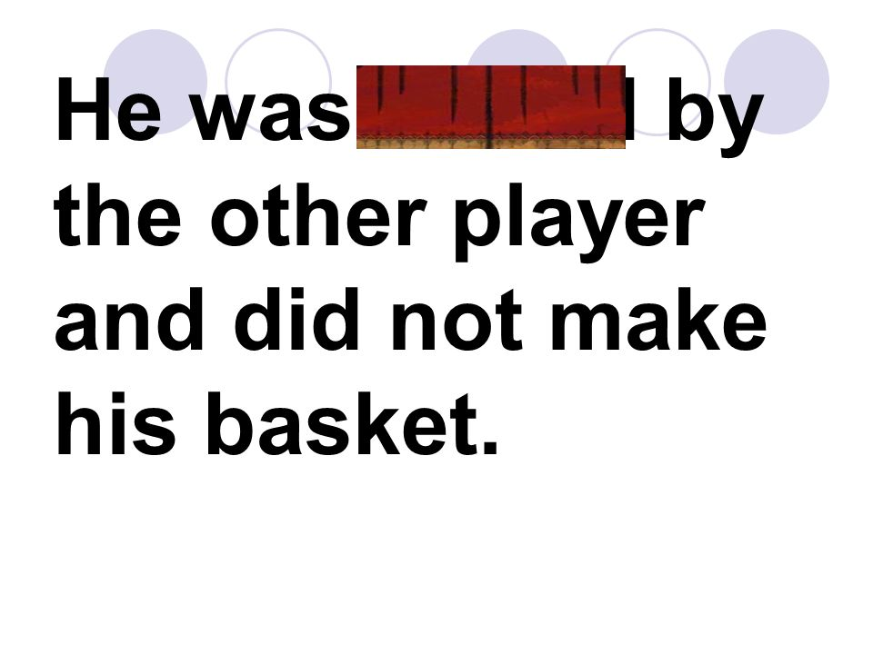 He was fouled by the other player and did not make his basket.