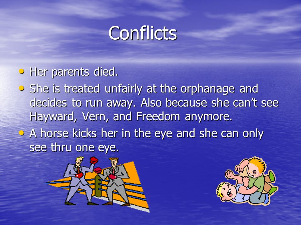 Conflicts Her parents died.