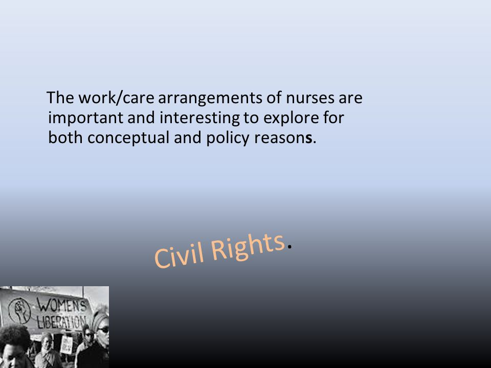 The work/care arrangements of nurses are important and interesting to explore for both conceptual and policy reasons.
