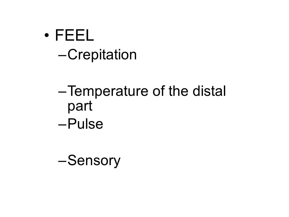 FEEL Crepitation Temperature of the distal part Pulse Sensory