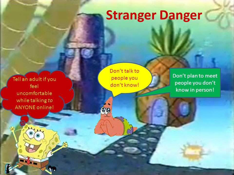 Stranger Danger Don't talk to people you don't know!