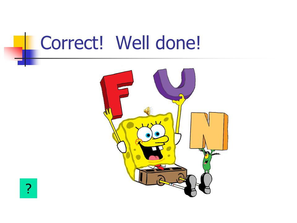 Correct! Well done!