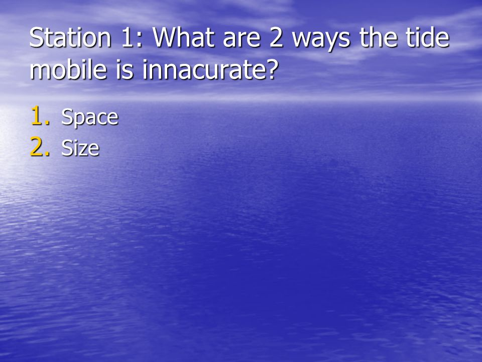 Station 1: What are 2 ways the tide mobile is innacurate