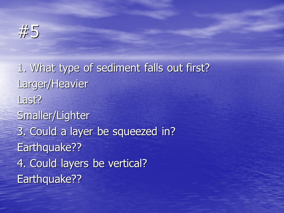 #5 1. What type of sediment falls out first Larger/Heavier Last