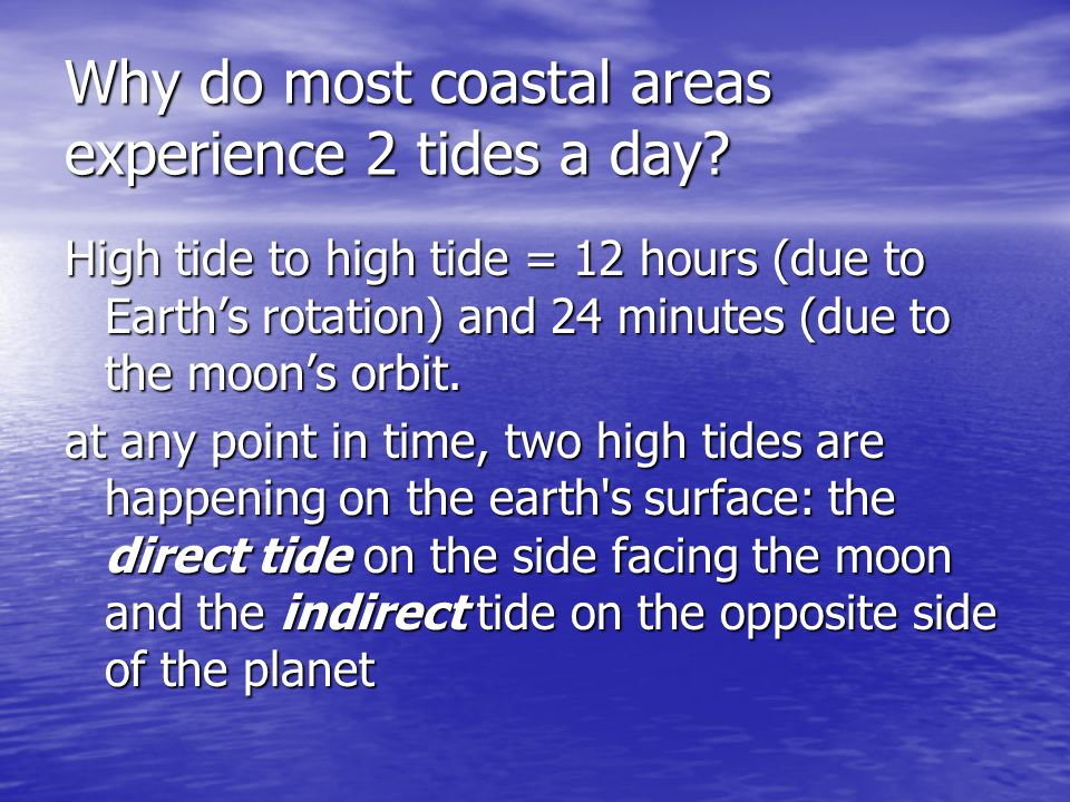 Why do most coastal areas experience 2 tides a day