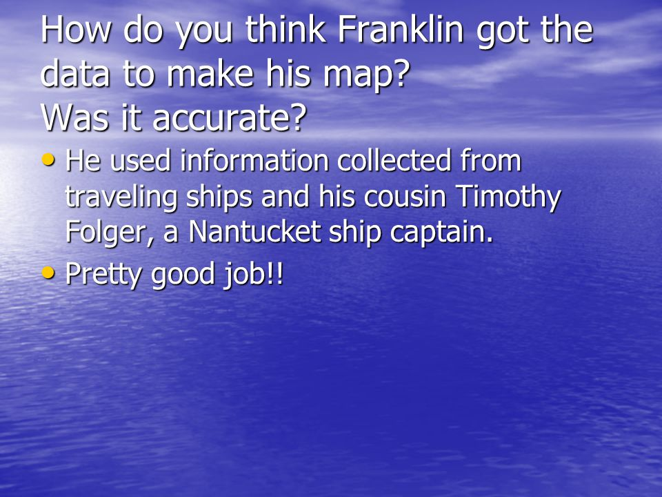 How do you think Franklin got the data to make his map Was it accurate