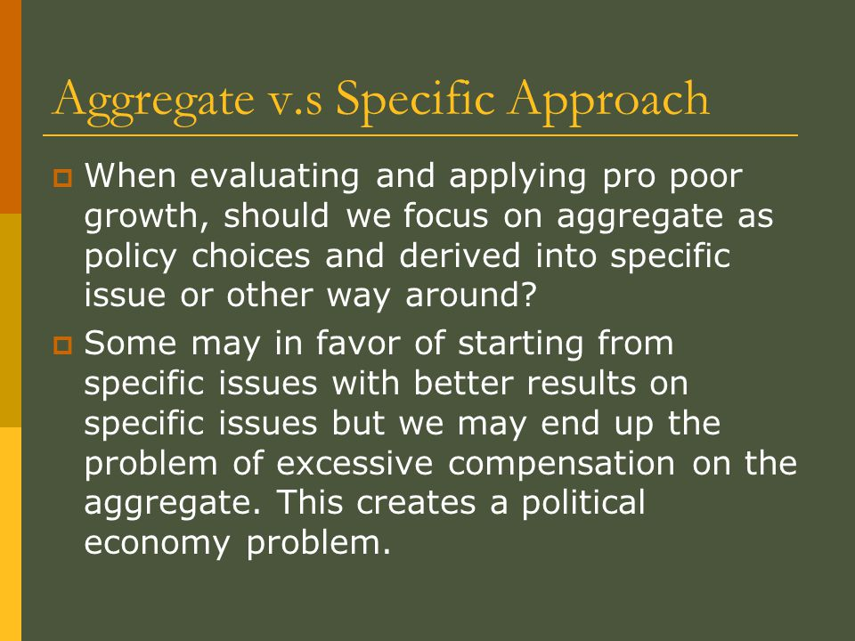 Aggregate v.s Specific Approach