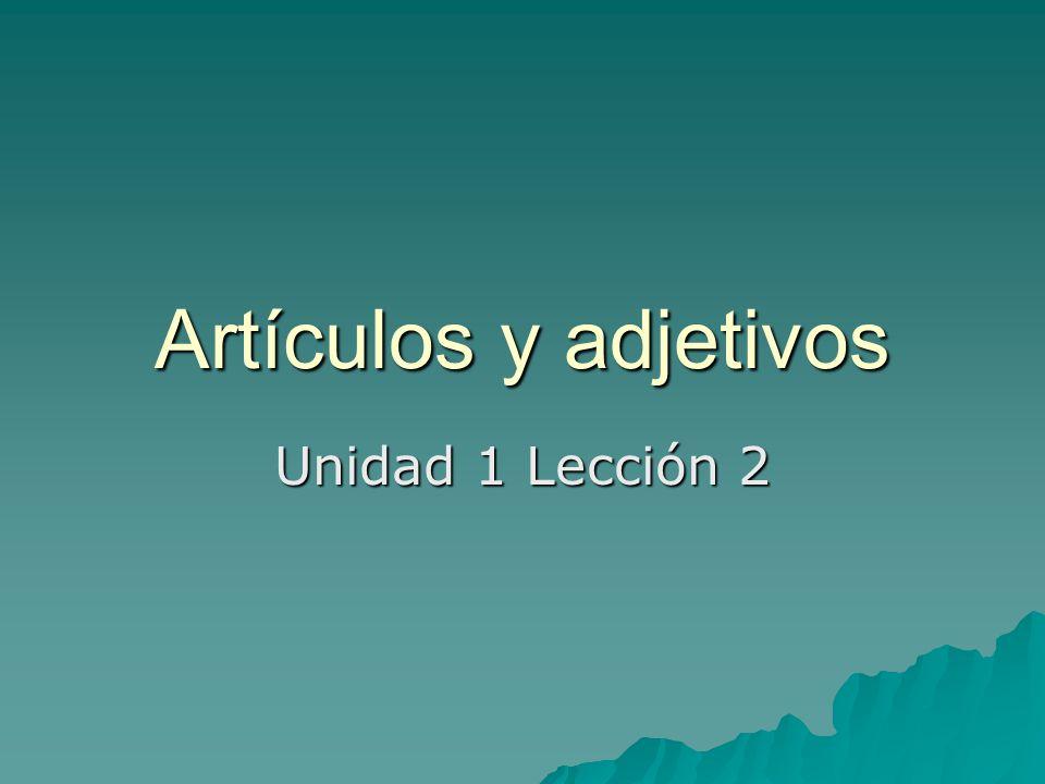 Artículos y adjetivos Unidad 1 Lección 2