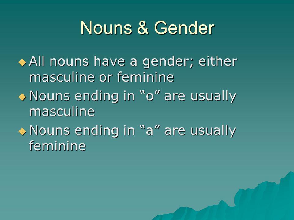 Nouns & Gender All nouns have a gender; either masculine or feminine