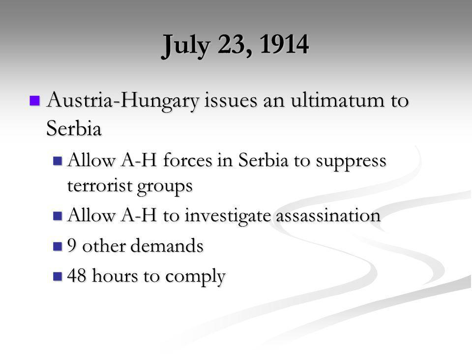 July 23, 1914 Austria-Hungary issues an ultimatum to Serbia