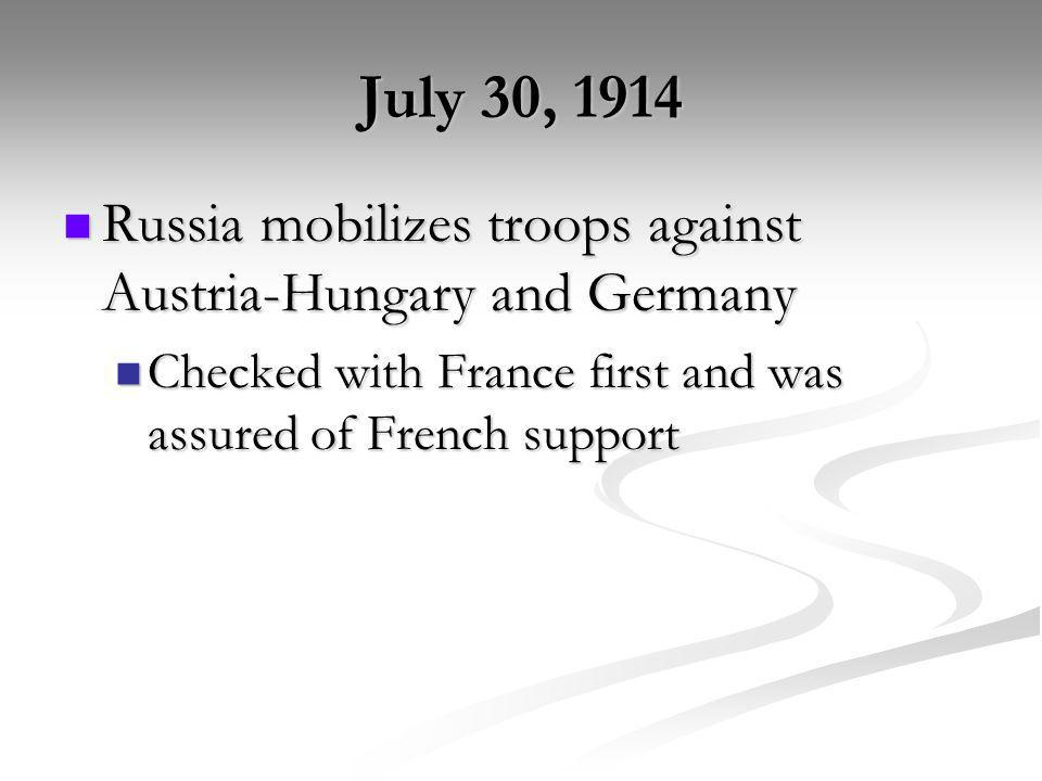 July 30, 1914 Russia mobilizes troops against Austria-Hungary and Germany.
