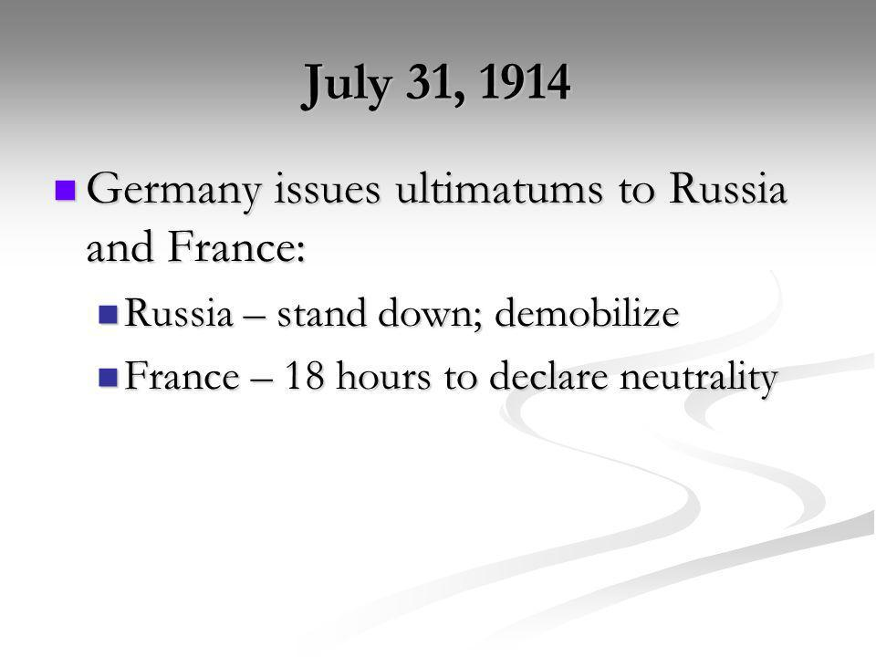 July 31, 1914 Germany issues ultimatums to Russia and France: