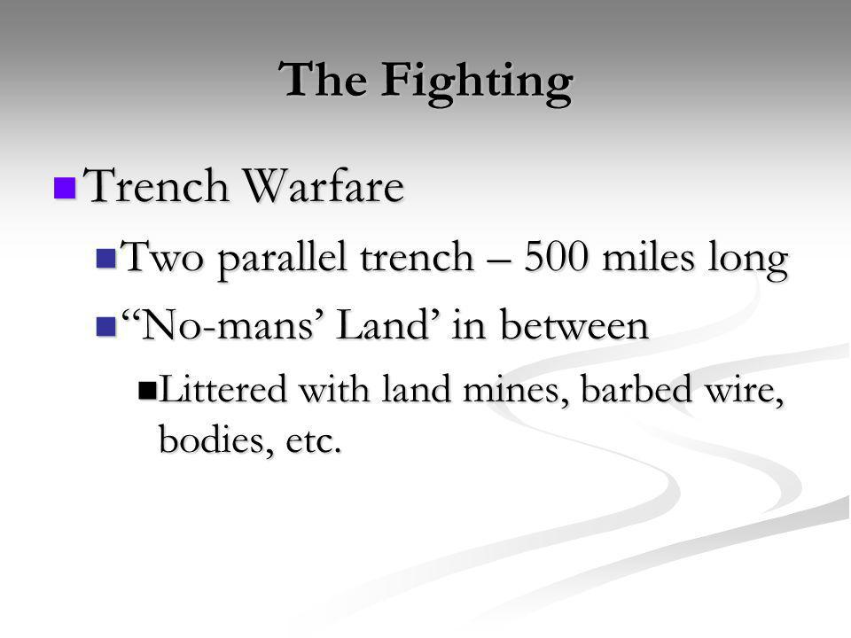 The Fighting Trench Warfare Two parallel trench – 500 miles long