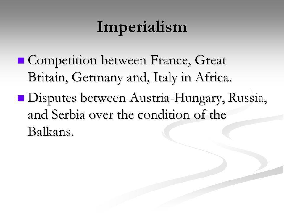 Imperialism Competition between France, Great Britain, Germany and, Italy in Africa.