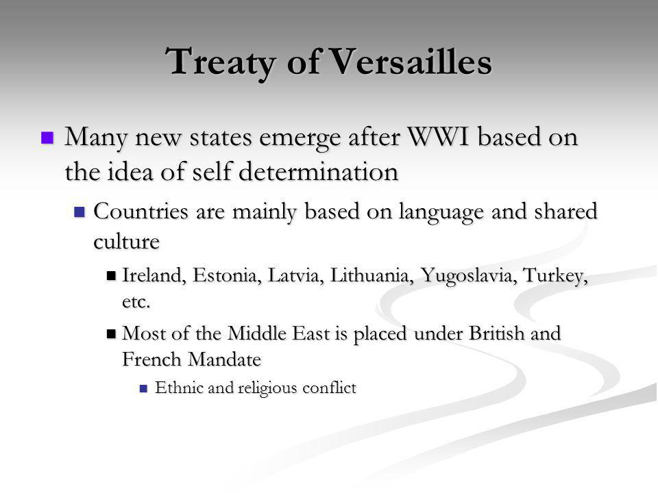 Treaty of Versailles Many new states emerge after WWI based on the idea of self determination.